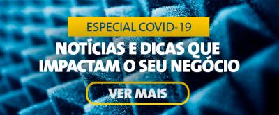 Especial Covid-19 – Notícias e dicas que impactam o seu negócio